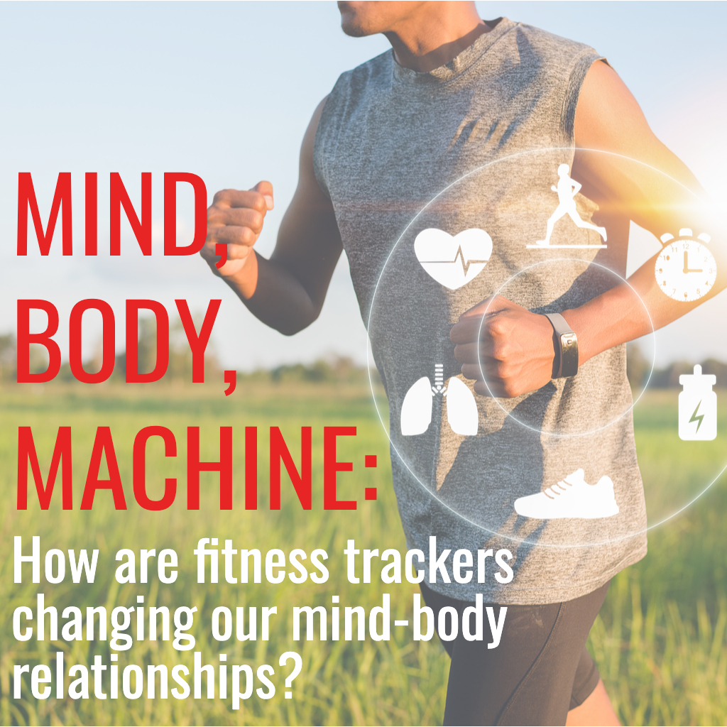 Mind, Body, Machine:  How are fitness trackers changing our mind-body relationships?